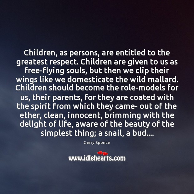 Children, as persons, are entitled to the greatest respect. Children are given Gerry Spence Picture Quote