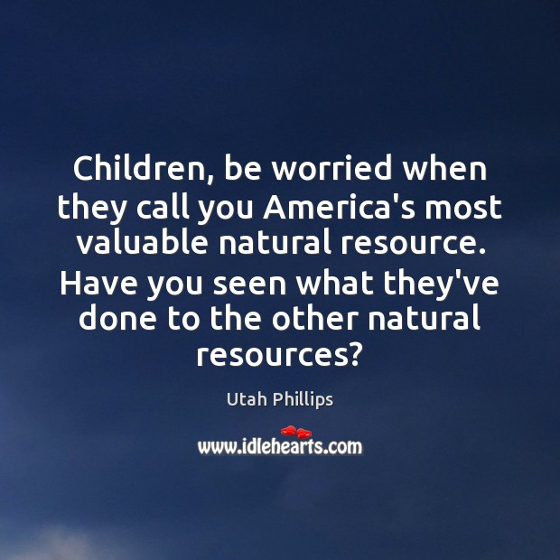 Children, be worried when they call you America's most valuable natural resource. Image