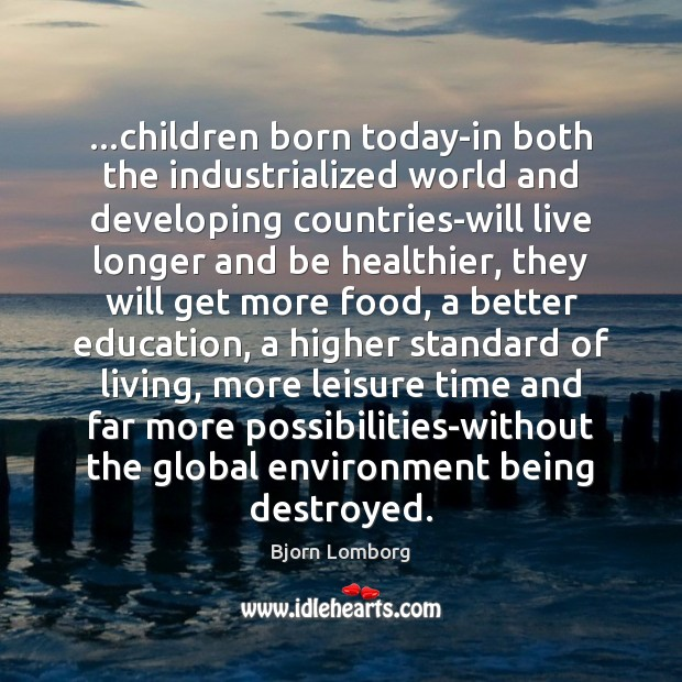 Image, …children born today-in both the industrialized world and developing countries-will live longer