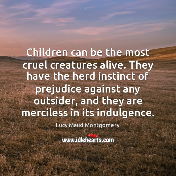 Children can be the most cruel creatures alive. They have the herd Image