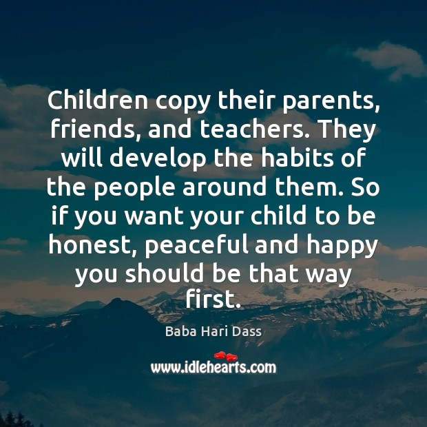 Image, Children copy their parents, friends, and teachers. They will develop the habits