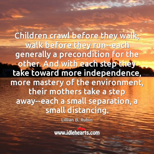 Children crawl before they walk, walk before they run–each generally a precondition Image