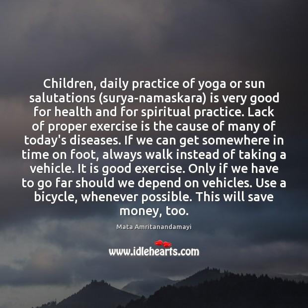 Children, daily practice of yoga or sun salutations (surya-namaskara) is very good Mata Amritanandamayi Picture Quote