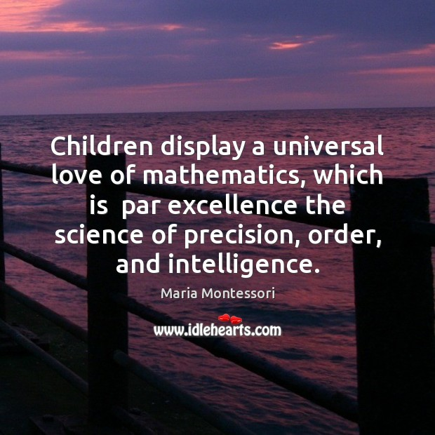 Children display a universal love of mathematics, which is  par excellence the Image