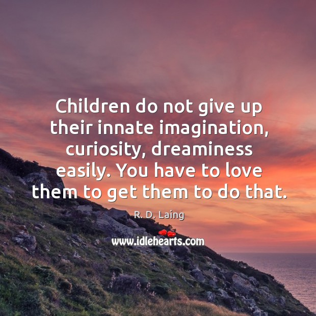 Image, Children do not give up their innate imagination, curiosity, dreaminess easily.
