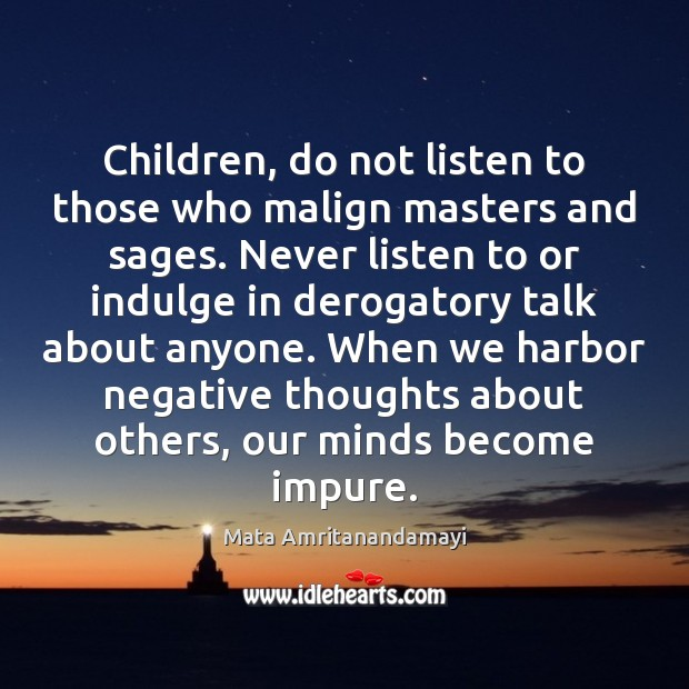 Children, do not listen to those who malign masters and sages. Never Mata Amritanandamayi Picture Quote