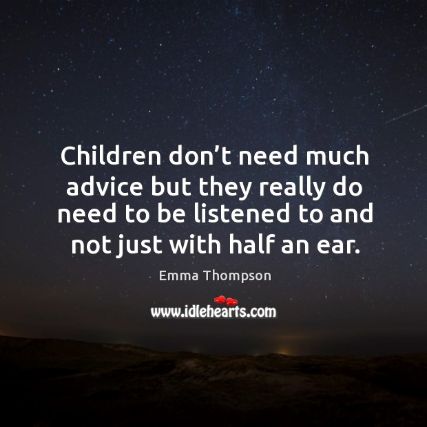 Image, Children don't need much advice but they really do need to be listened to and not just with half an ear.