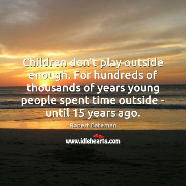 Children don't play outside enough. For hundreds of thousands of years young Image