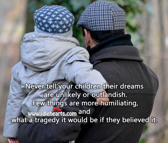 Image, Never belittle your child's dreams.