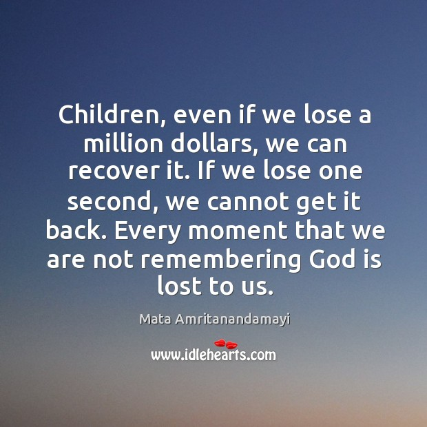 Children, even if we lose a million dollars, we can recover it. Image