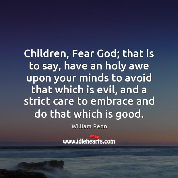 Children, Fear God; that is to say, have an holy awe upon William Penn Picture Quote