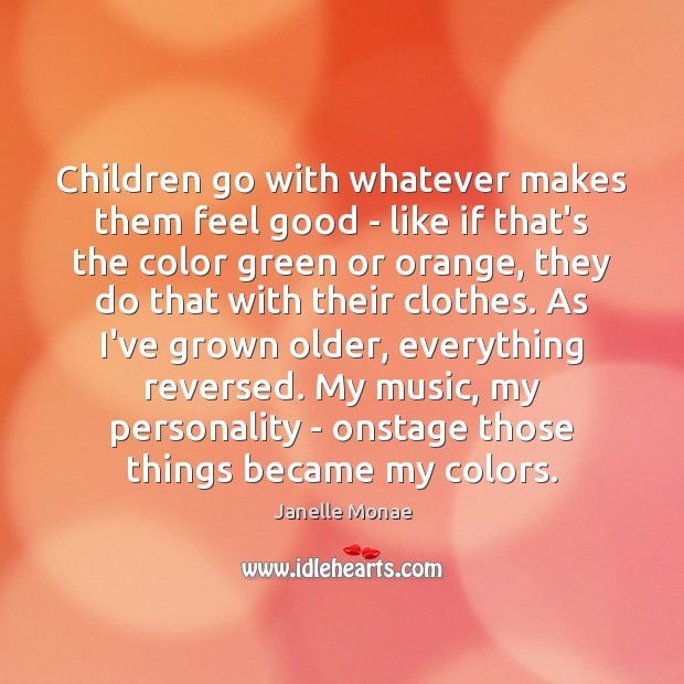 Image, Children go with whatever makes them feel good – like if that's