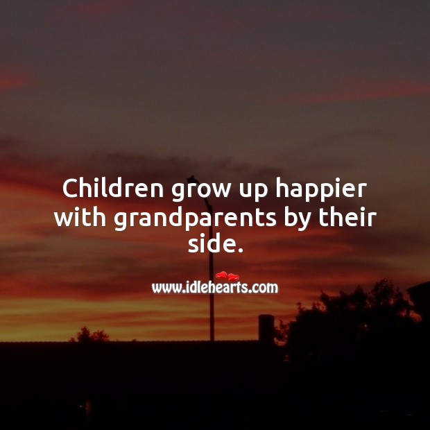 Children grow up happier with grandparents by their side. Children Quotes Image