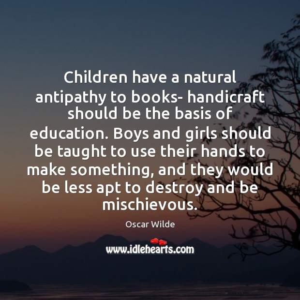 Image, Children have a natural antipathy to books- handicraft should be the basis