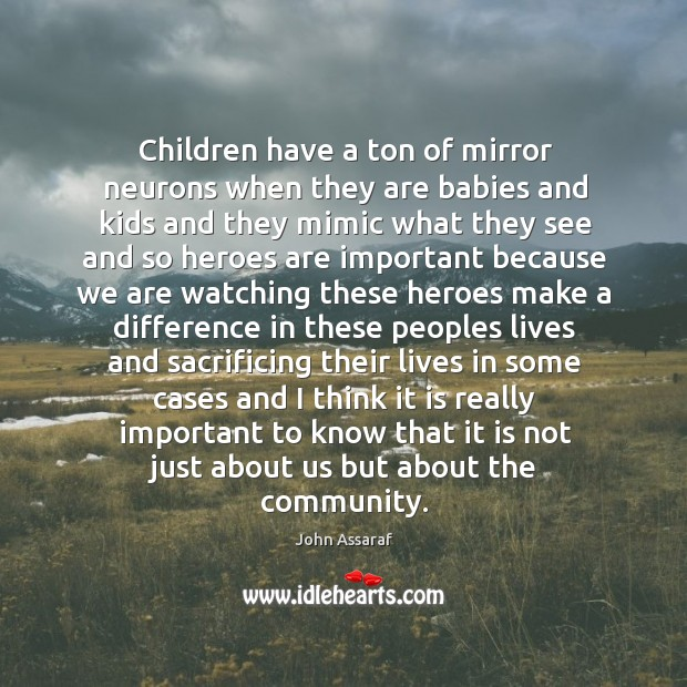 Children have a ton of mirror neurons when they are babies and John Assaraf Picture Quote