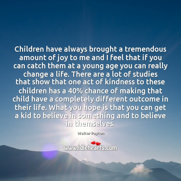 Children have always brought a tremendous amount of joy to me and Walter Payton Picture Quote