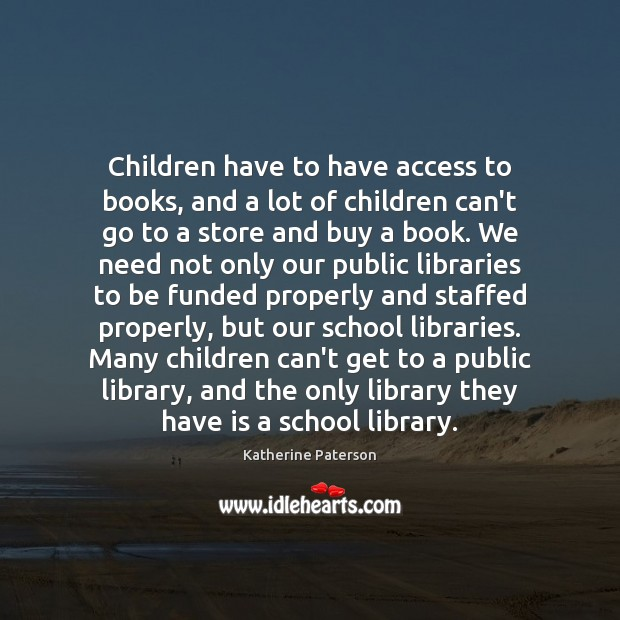 Children have to have access to books, and a lot of children Image