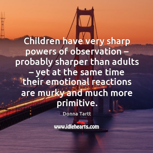Children have very sharp powers of observation – probably sharper than adults Image