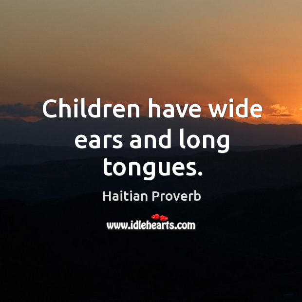 Children have wide ears and long tongues. Haitian Proverbs Image