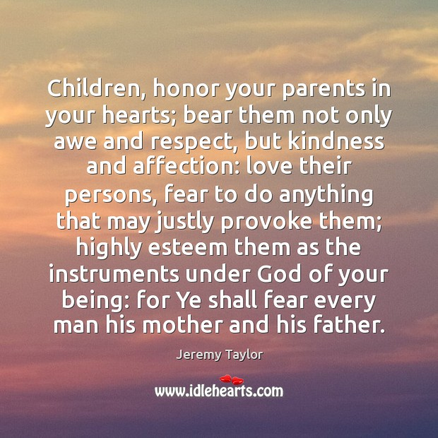 Children Honor Your Parents In Your Hearts Bear Them Not Only Awe