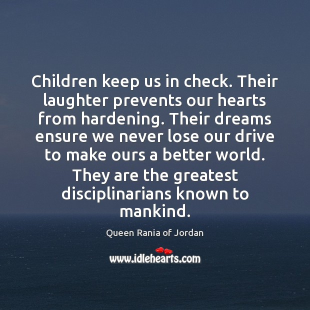 Image, Children keep us in check. Their laughter prevents our hearts from hardening.