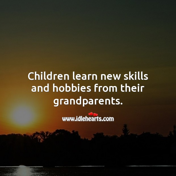 Children learn new skills and hobbies from their grandparents. Learning Quotes Image