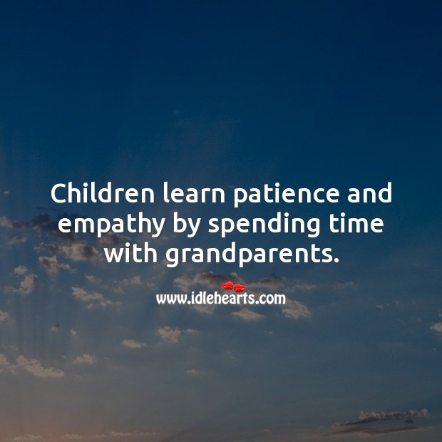 Children learn patience and empathy by spending time with grandparents. Children Quotes Image