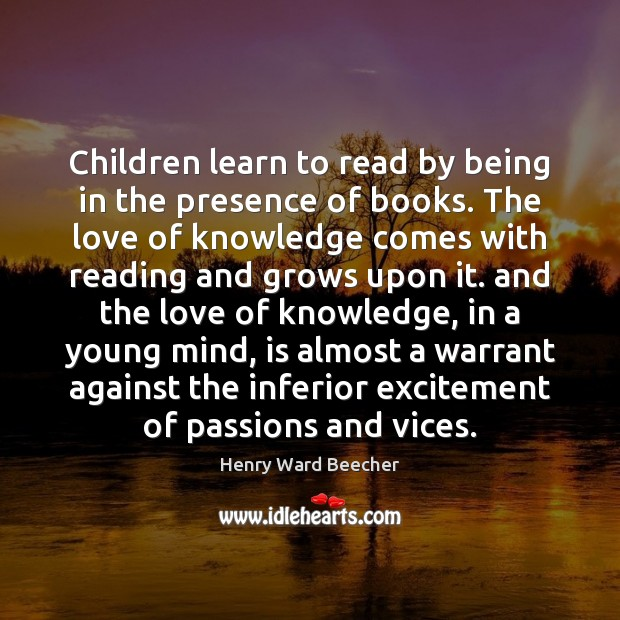 Children learn to read by being in the presence of books. The Image
