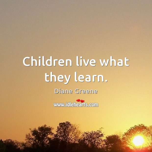 Children live what they learn. Image