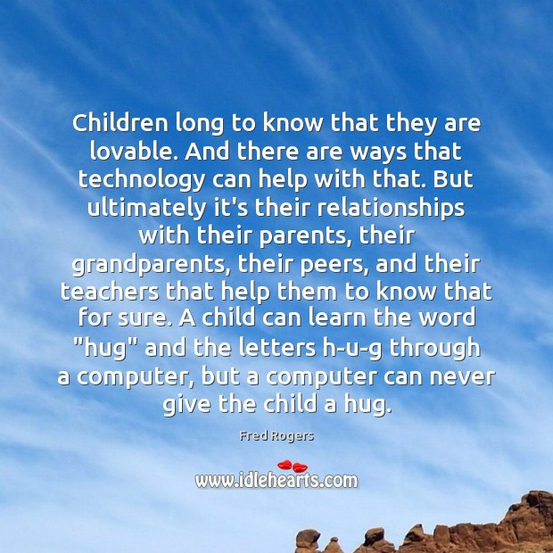 Children long to know that they are lovable. And there are ways Fred Rogers Picture Quote