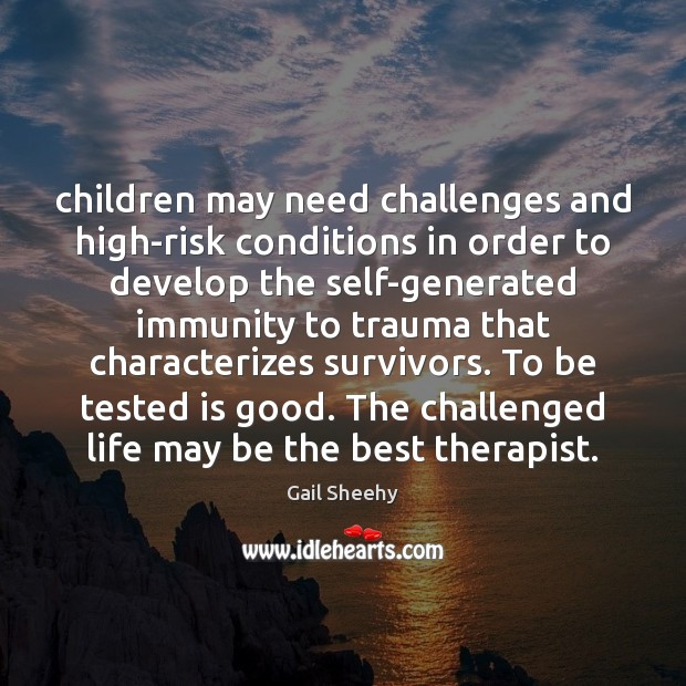 Children may need challenges and high-risk conditions in order to develop the Image