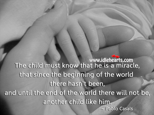Image, Child must know that he is a miracle.