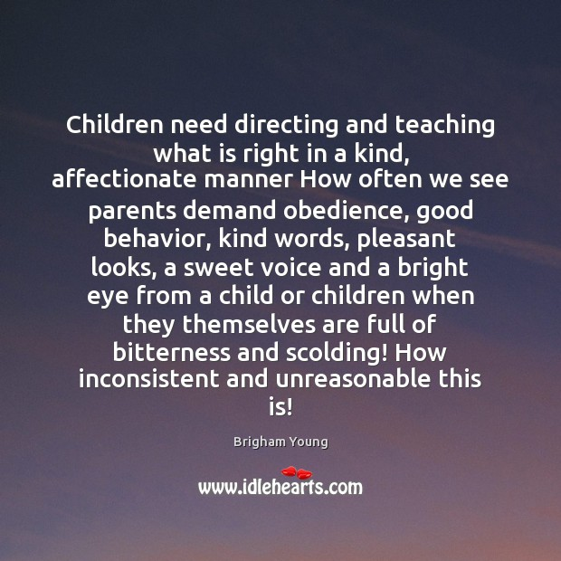 Children need directing and teaching what is right in a kind, affectionate Brigham Young Picture Quote