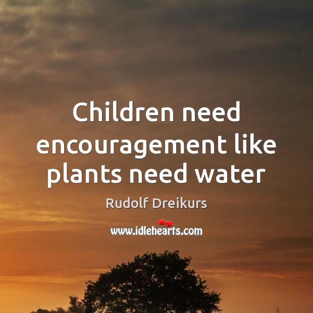 Children need encouragement like plants need water Image
