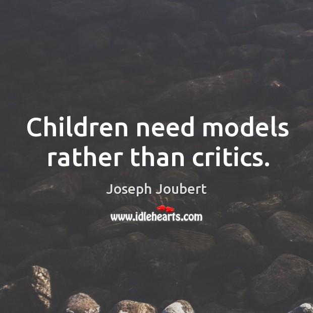 Children need models rather than critics. Image
