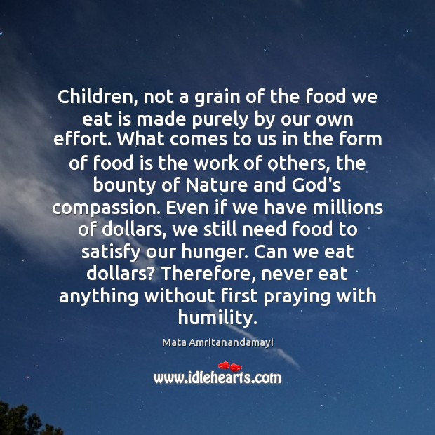 Children, not a grain of the food we eat is made purely Mata Amritanandamayi Picture Quote