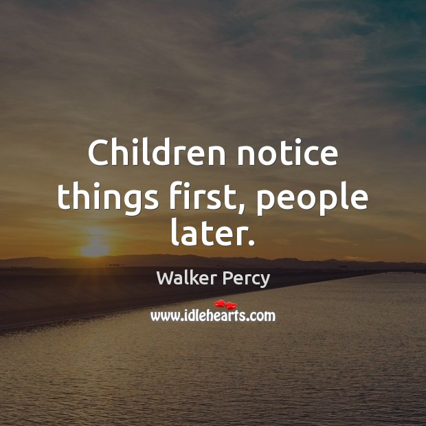 Children notice things first, people later. Image