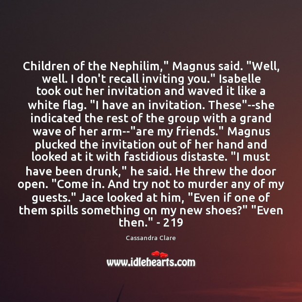 """Children of the Nephilim,"""" Magnus said. """"Well, well. I don't recall inviting Cassandra Clare Picture Quote"""