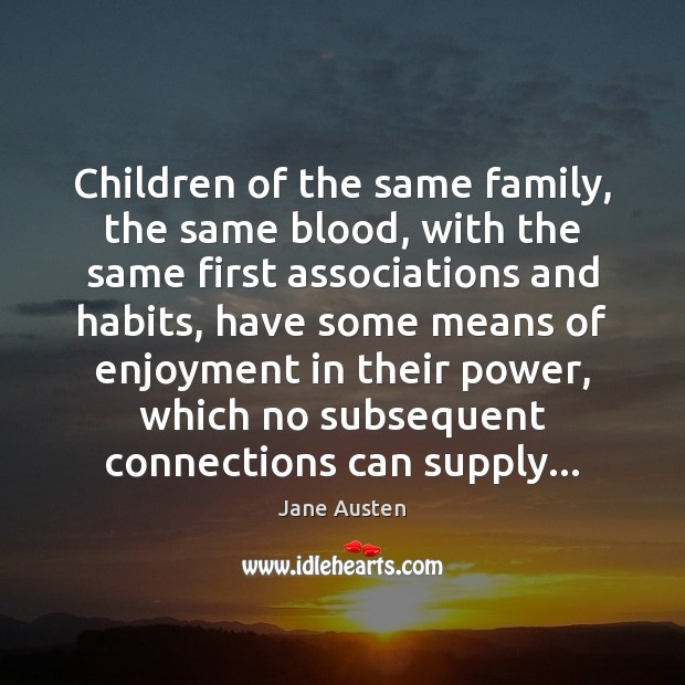 Children of the same family, the same blood, with the same first Jane Austen Picture Quote
