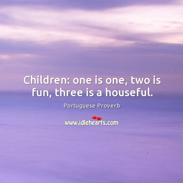 Children: one is one, two is fun, three is a houseful. Portuguese Proverbs Image
