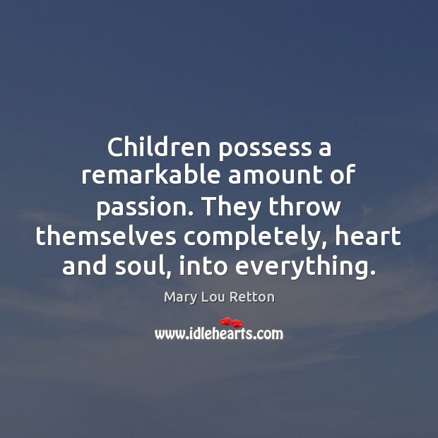 Image, Children possess a remarkable amount of passion. They throw themselves completely, heart