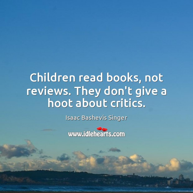 Children read books, not reviews. They don't give a hoot about critics. Image