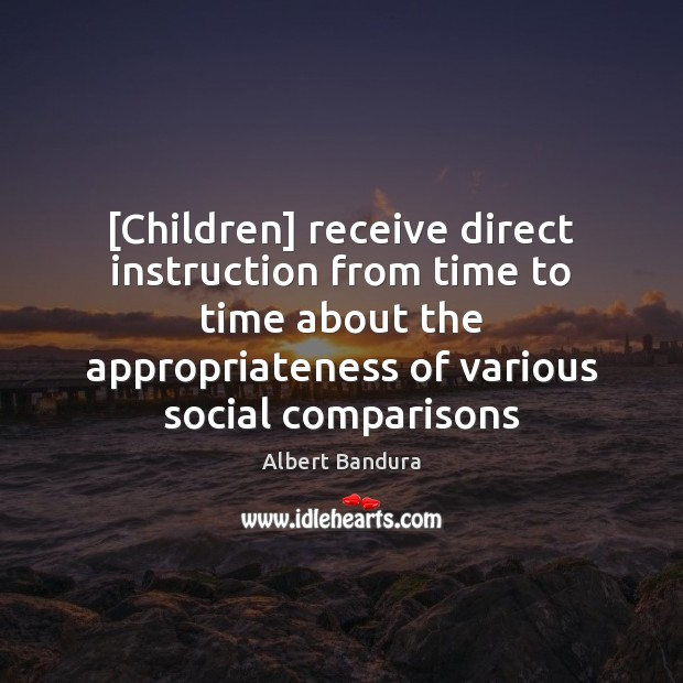 [Children] receive direct instruction from time to time about the appropriateness of Albert Bandura Picture Quote