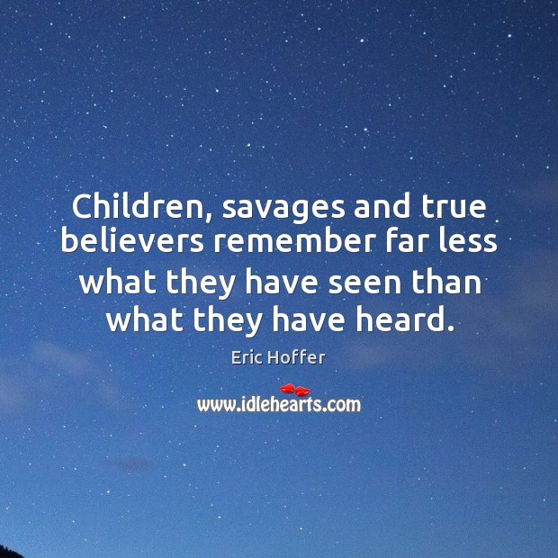 Children, savages and true believers remember far less what they have seen Image
