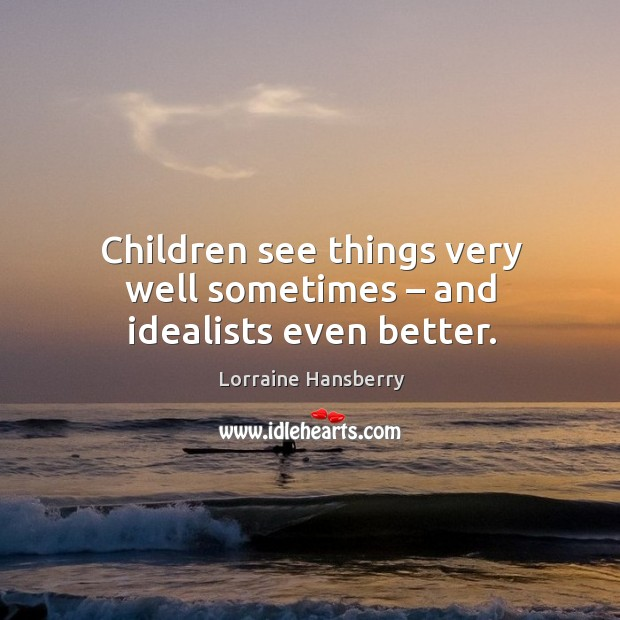 Children see things very well sometimes – and idealists even better. Image