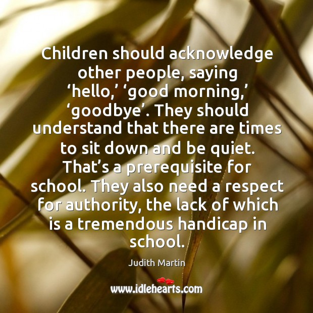 Children should acknowledge other people, saying 'hello,' 'good morning,' 'goodbye'. Image