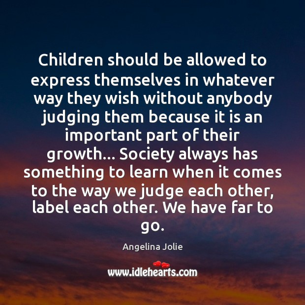 Children should be allowed to express themselves in whatever way they wish Growth Quotes Image