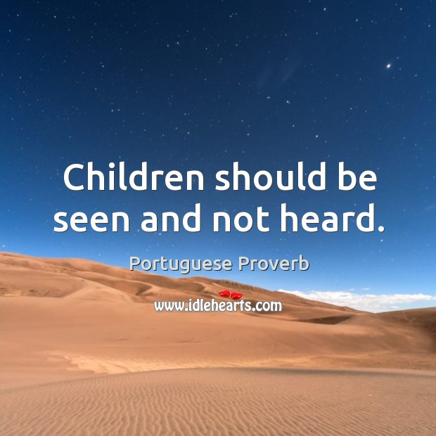 Children should be seen and not heard. Portuguese Proverbs Image