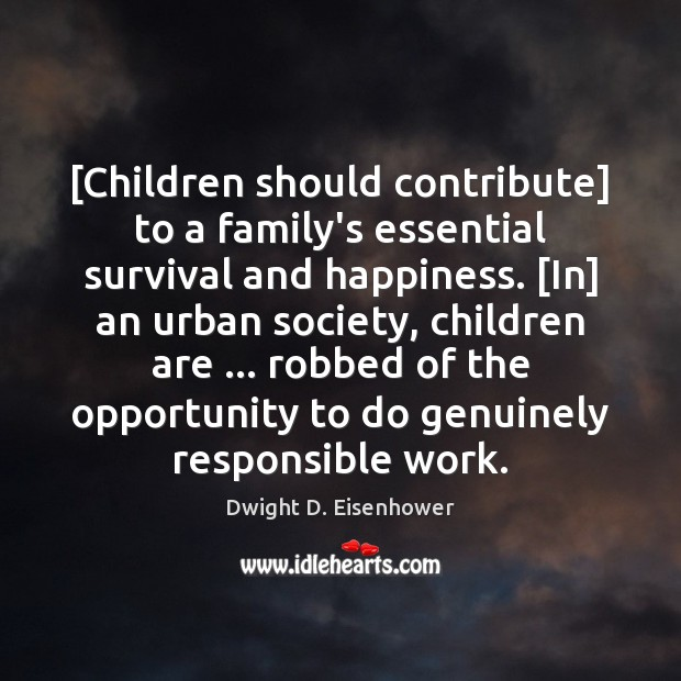 Image, [Children should contribute] to a family's essential survival and happiness. [In] an