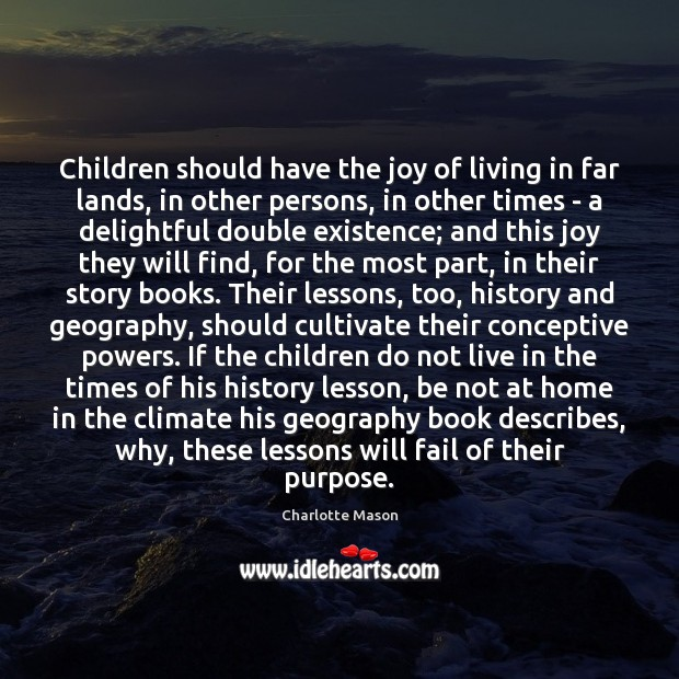 Children should have the joy of living in far lands, in other Charlotte Mason Picture Quote
